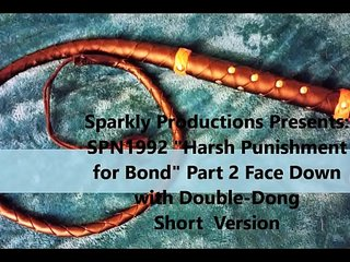"""Sparkly Productions Presents: SPN1992 Lady M & Bond -""""Harsh Punishment for Bond"""" Part 2 Short Version - Face Down with Double-Dong"""
